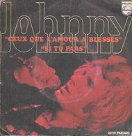 45 TOURS  JOHNNY HALLYDAY   **  CEUX QUE L'AMOUR A BLESSES - Vinyles
