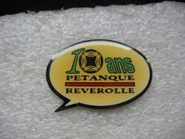 Pin's Des 10 Ans De La Pétanque Reverolle - Pétanque