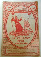 LES LIVRES ROSES POUR LA JEUNESSE N° 236 LE VAILLANT PETIT AMERICAIN  LIBRAIRIE LAROUSSE GUERRE 14 18 - Livres