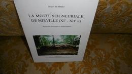 Recherché !! Jacques LE MAHO : La MOTTE SEIGNEURIALE De MIRVILLE ( XI -XII ème Siècle )  ,1984 - Normandie