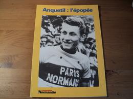 ANQUETIL L EPOPEE. 1997. PARIS NORMANDIE SON ENFANCE A QUINCAMPOIX / L HOMAGE DE JACQUES GODDET / LE HEROS D ANTOINE BL - Cycling