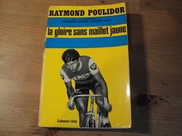 RAYMOND POULIDOR. 1968. LA GLOIRE SANS MAILLOT JAUNE. CALMANN LEVY SANS DOUTE LA PREMIERE AUTOBIOGRAPHIE DU CHAMPION CY - Cycling