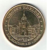 Monnaie De Paris 17.La Rochelle - Grosse Horloge 2008 - Monnaie De Paris