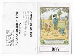 76 - LE HAVRE - AU BON MARCHE  - PETIT CALENDRIER - 1985 -  - DUCHOSSOY  - Maison Du Bon Café - Calendriers