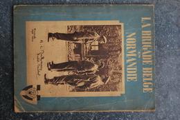 1647/ La Brigade Belge En NORMANDIE-Courseulles-Arromanches-Franceville-Cabourg-Villers-s-mer-Deauville-Honfleur-Foulbec - Books, Magazines, Comics
