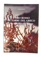 Rivista Marittima - L'oro Rosso Di Torre Del Greco - Pesca Corallo - 1^ Ed. 2002 - Livres, BD, Revues
