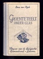 GROENTETEELT ONDER GLAS 307pp ©1962 BOERENBOND Tuinbouw Landbouw Teelt Boer Landbouwer Tuin Tuinder Agricultuur Z773 - Pratique