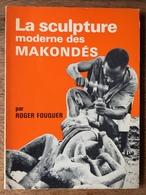(art Africain, Tanzanie) Roger FOUQUER : La Sculpture Moderne Des Makondés, 1971. - Afrikaanse Kunst