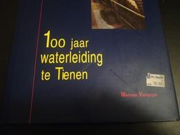 100 JAAR WATERLEIDING TE TIENEN 1894 -  1994 BOEK GESCHIEDENIS RÉGIONALISME BELGIË - Belgique