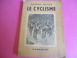 """Sport Et Tourisme/ """"Le CYCLISME """"/ Raymond Huttier / Flammarion /Crété/ 1947             SPO347 - Sport"""