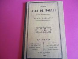 Petit Livre De MORALE/Scolaire/par T Garsault Inspecteur De L'enseignement Primaire/Grateau/ Pacy Sur Eure/ 1880  LIV152 - Culture