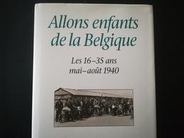 ALLONS ENFANTS DE LA BELGIQUE LES 16 - 35 ANS MAI -  AOÛT 1940 ÉD. RACINE MILITARIA GUERRE 1939 - 1945 - 1939-45