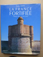 Nicolas Martin - La France Fortifiée. Châteaux, Villes Et Places Fortes - Histoire