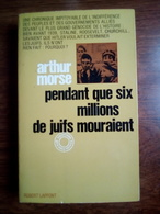Arthur Morse: Pendant Que Six Millions De Juifs Mouraient/ Robert Laffont, 1968 - Historia