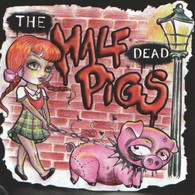 The HALF DEAD PIGS - CD - PUNK - Punk