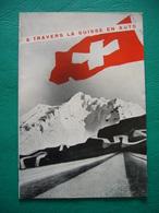 A TRAVERS LA SUISSE EN AUTO ATTRAVERSO LA SVIZZERA IN AUTO   DEPLIANTS ORIGINALE  ANNI '30 - Dépliants Touristiques