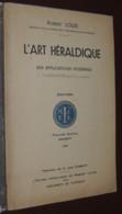 L'art Héraldique. Ses Applications Modernes / Robert LOUIS  1949 - Livres, BD, Revues