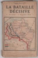GUERRE 14-18 - La Bataille Décisive (18 Juillet - 11 Novembre 1918) Exposé Des Opérations. (Capitaine Raoul Hoff)-. - Guerre 1914-18