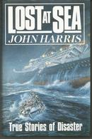 John HARRIS Lost At Sea, Trus Stories Of Disaster - Guerre 1939-45