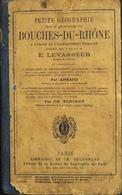 PETITE GEOGRAPHIE Des BOUCHES Du RHÔNE - Edit. CH. DELAGRAVE - Daté 1873 - En L'état - Livres, BD, Revues