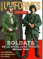 SOLDATS BATAILLE DE FRANCE MAI JUIN 1940 UNIFORMES HORS SERIE 26 EQUIPEMENTS ARMES - Revues & Journaux