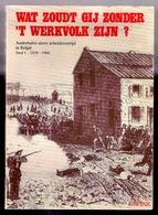 WAT ZOUDT GIJ ZONDER T WERKVOLK ZIJN? 1,5eeuw Arbeidersstrijd In België 1830-1966 228pp ©1977 VAKBOND Geschiedenis Z749 - Syndicats