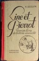 K. Seguin - LINE ET PIERROT - 1er Livre De Lecture Courante - Librairie Hachette - ( 1932 ) . - Bücher, Zeitschriften, Comics