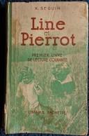 K. Seguin - LINE ET PIERROT - 1er Livre De Lecture Courante - Librairie Hachette - ( 1924 ) . - Livres, BD, Revues