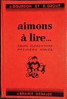 J. Gourdon Et R. Ozouf - Aimons à Lire ... - Cours élémentaire 1ère Année - Librairie Gedalge - ( 1953 ) . - Livres, BD, Revues