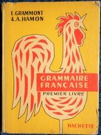 E. Grammont & A. Hamon - Grammaire Française - Premier Livre - Librairie Hachette - ( 1957 ) . - Livres, BD, Revues