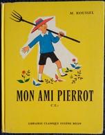M. Roussel - Mon Ami PIERROT - C.E 2 - Librairie Classique Eugène Belin - ( 1970 ) . - Livres, BD, Revues