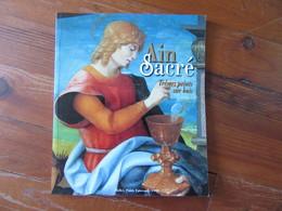 Ain Sacré              Trésors Peints Sur Bois      Catalogue Réalisé Par Le Conseil Général De L'Ain      Belley - Livres, BD, Revues