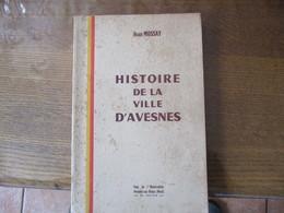 HISTOIRE DE LA VILLE D'AVESNES JEAN MOSSAY EDITION DE L'OBSERVATEUR AVESNES SUR HELPE 1969 - Picardie - Nord-Pas-de-Calais