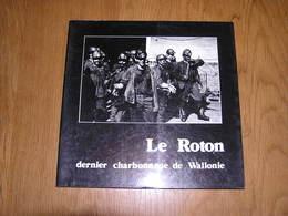 LE ROTON DERNIER CHARBONNAGE DE WALLONIE Régionalisme Charbonnages Mine Charbon Mineurs Farciennes Pays Noir Charleroi - Culture