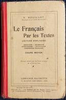 V. Bouillot - Le Français Par Les Textes - Cours Moyen - Librairie Hachette - ( 1938 ) . - Livres, BD, Revues