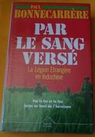 LIVRE : PAR LE SANG VERSE LA LEGION ETRANGERE EN INDOCHINE DE PAUL BONNECARRERE EDITION AUBIN IMPRIMEUR POITIERS DE 1991 - Livres