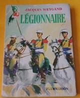 LIVRE : LEGIONNAIRE DE JACQUES WEYGAND EDITION FLAMMARION DE 1951 ,258 PAGES , BON ETAT VOIR PHOTOS . ENVOI POSSIBLE EN - Livres