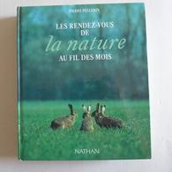 Pierre Pellerin - Les Rendez-vous De La Nature Au Fil Des Mois  /  1991 - éd. Nathan - Natualeza