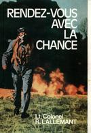 RENDEZ VOUS AVEC LA CHANCE RECIT PILOTE CHASSE GUERRE 1939 1945 FFL FNFL PAR COLONEL LALLEMANT - Aviation