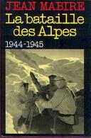 « La Bataille Des Alpes 1944-1945 » MABIRE, J. – Ed. France,Loisirs, Paris (1986) - 1939-45