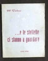 Militaria 44° Dobrej …e Le Stellette Ci Stanno A Guardare - Corso - 1941 - 1946 - Documentos