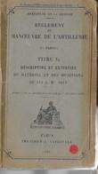 Règlement De Manoeuvre De L'artillerie  1ere Partie   Description Et Entretien Du Matériel Et Des Munitions De 155 C - Revues & Journaux