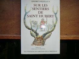 Sur Les Sentiers De Saint Hubert Par André Dezellus - 1999- Dédicacé Par L'auteur Pour Me Remy - Livres Dédicacés