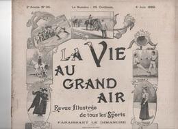 LA VIE AU GRAND AIR 04 06 1899 - COURSE AUTOMOBILE PARIS BORDEAUX - BORDEAUX PERRIGUEUX - EXPOSITION CANINE PARIS - - Revues Anciennes - Avant 1900