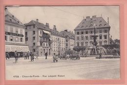 OUDE POSTKAART ZWITSERLAND  -  SCHWEIZ -    SUISSE -    CHAUX-DE-FONDS - GEANIMEERD - RUE LEOPOLD ROBERT - NE Neuchâtel