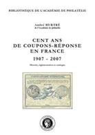 """""""Cent Ans De Coupons-réponses En France"""" Publié Par L'Académie De Philatélie - Filatelia E Storia Postale"""