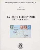 """""""La Poste Ferroviaire De 1871 à 1914"""" Publié Par L'Académie De Philatélie - Railways"""