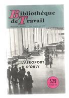 Bibliothèque De Travail, BT , N° 529 , 1962, L'aéroport D'ORLY , Frais Fr 3.15 E - Livres, BD, Revues