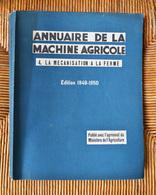 Annuaire Ancien De La Machine Agricole Tome 4 La Mécanisation à La Ferme Edition 1949-1950 Agriculture Tracteur Culture - Nature