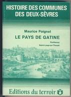 (LIV) HISTOIRE DES COMMUNES DES DEUX SEVRES - LE PAYS DE GATINE VOL 1 - MAURICE POIGNAT - PARTHENAY SAINT LOUP /THOUET - Poitou-Charentes